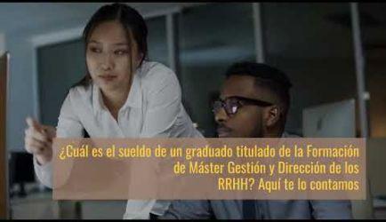 Vídeo de los puestos de trabajo y el sueldo que obtendrá un graduado a Distancia de la Formación de Máster Gestión y Dirección de los RRHH